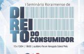 1º Seminário Roraimense de Direito do Consumidor será realizado em abril